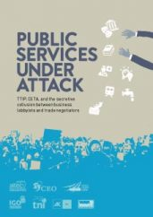 Public Services under Attack - TTIP, CETA, and the secretive collusion between business lobbyists and trade negotiators