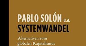 """""""Systemwandel. Alternativen zum globalen Kapitalismus."""" Buchpräsentation und Diskussion @ Hauptgebäude Uni Wien, Hörsaal 21 - Hochparterre, Stiege 8"""