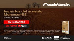 #TratadoVampiro | El gran debate sobre el acuerdo Mercosur - UE y la Argentina